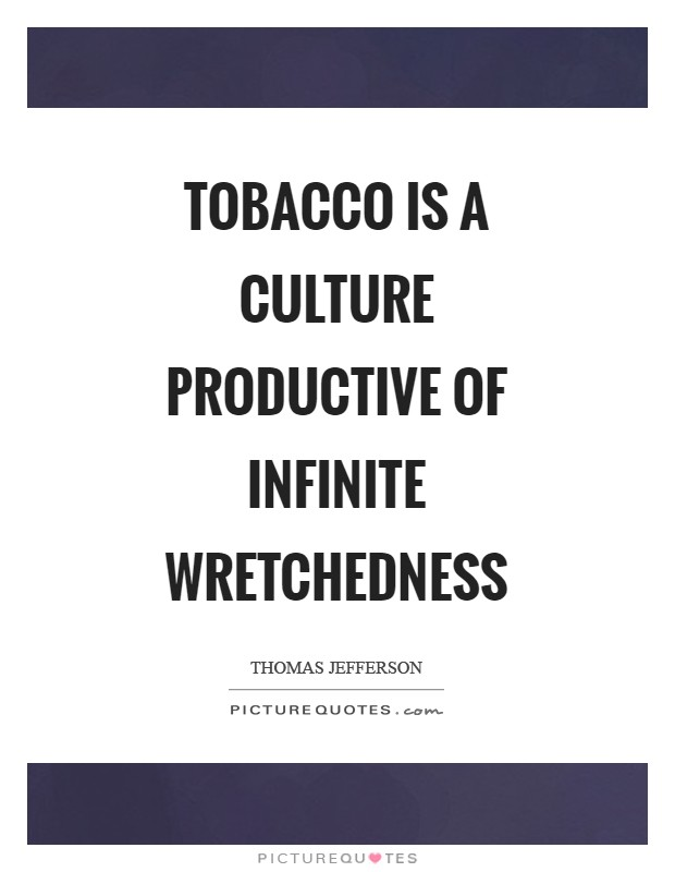 Tobacco is a culture productive of infinite wretchedness Picture Quote #1