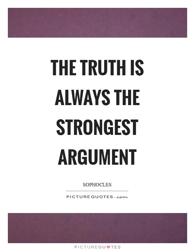 The truth is always the strongest argument Picture Quote #1