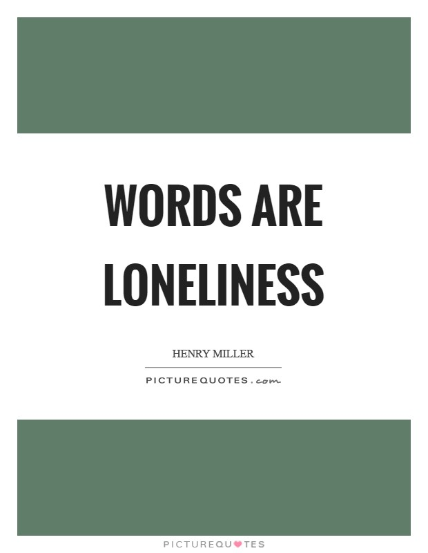 Words are loneliness Picture Quote #1