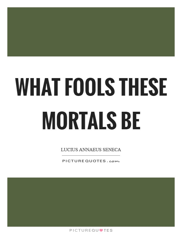 What fools these mortals be Picture Quote #1