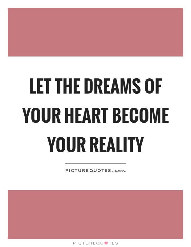 Let the dreams of your heart become your reality Picture Quote #1