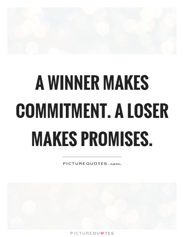 A winner makes commitment. A loser makes promises Picture Quote #1
