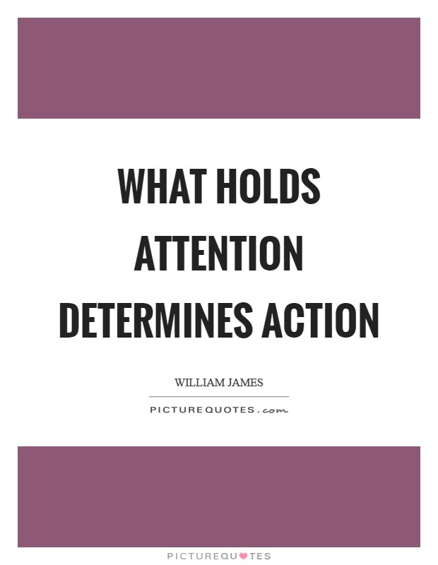 What holds attention determines action Picture Quote #1