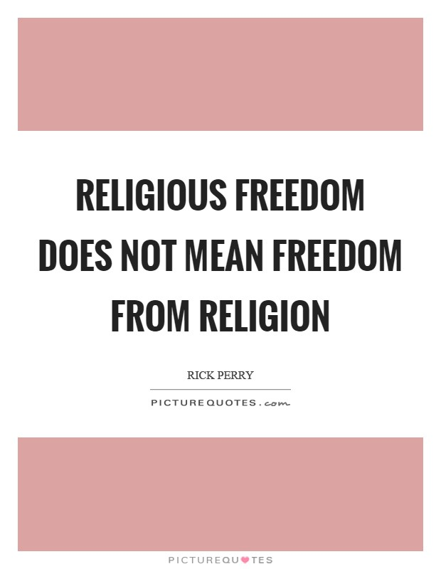 Religious freedom does not mean freedom from religion Picture Quote #1