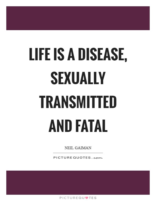 Life is a disease, sexually transmitted and fatal Picture Quote #1