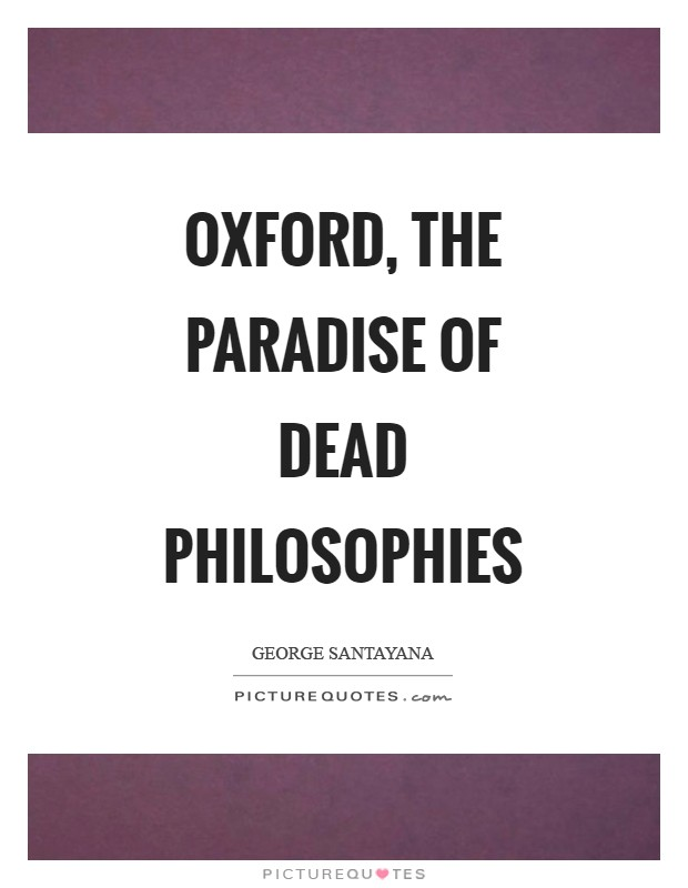 Oxford, the paradise of dead philosophies Picture Quote #1