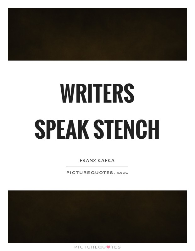 Writers speak stench Picture Quote #1