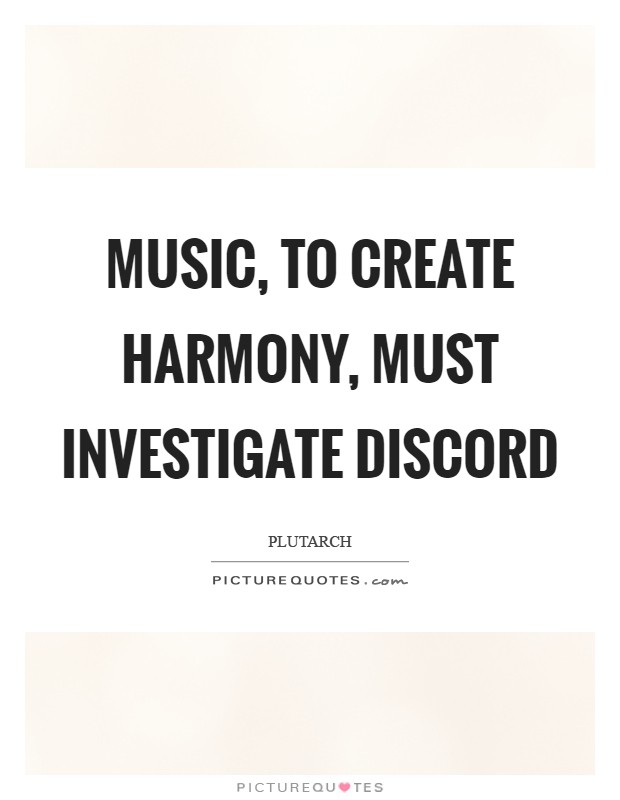 Music, to create harmony, must investigate discord Picture Quote #1