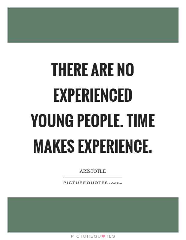 There are no experienced young people. Time makes experience Picture Quote #1
