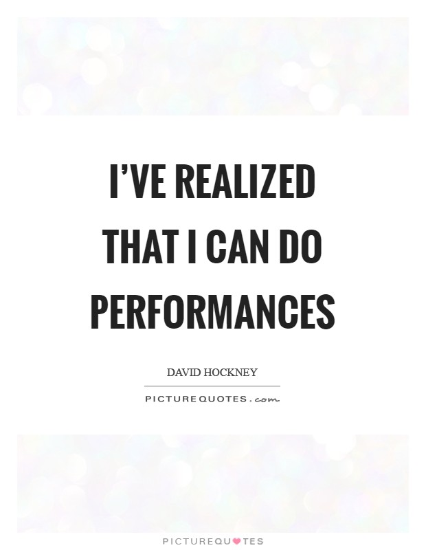 I've realized that I can do performances Picture Quote #1
