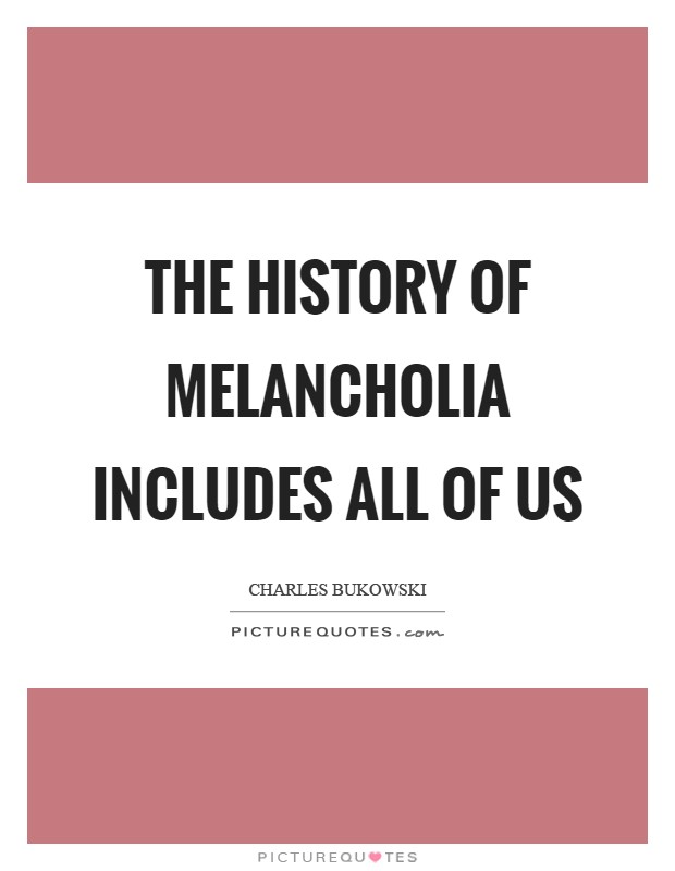 The history of melancholia includes all of us Picture Quote #1