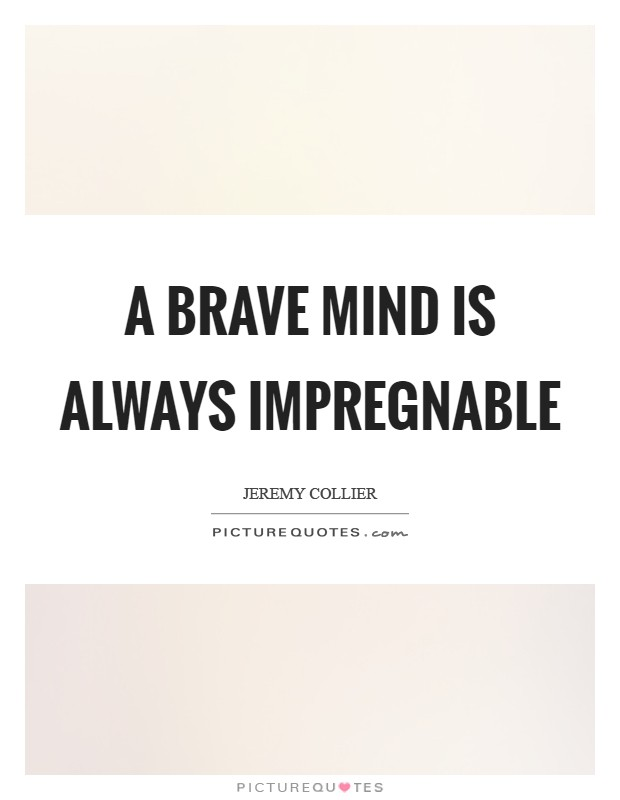 A brave mind is always impregnable Picture Quote #1