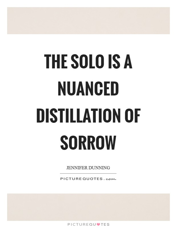 The solo is a nuanced distillation of sorrow Picture Quote #1