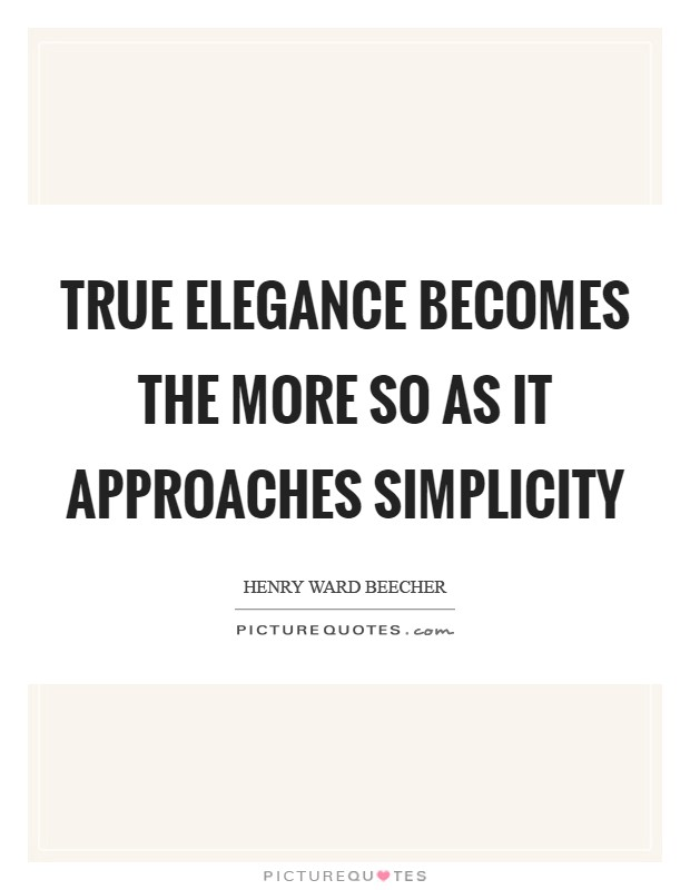 True elegance becomes the more so as it approaches simplicity Picture Quote #1