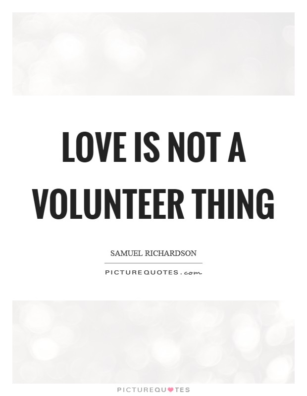 Love is not a volunteer thing Picture Quote #1