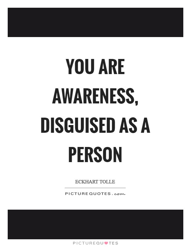 You are awareness, disguised as a person Picture Quote #1