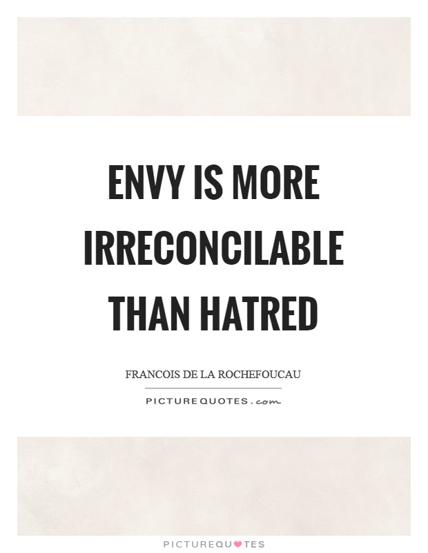 Envy is more irreconcilable than hatred Picture Quote #1