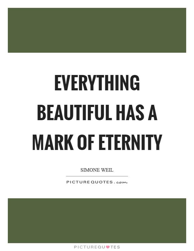 Everything beautiful has a mark of eternity Picture Quote #1