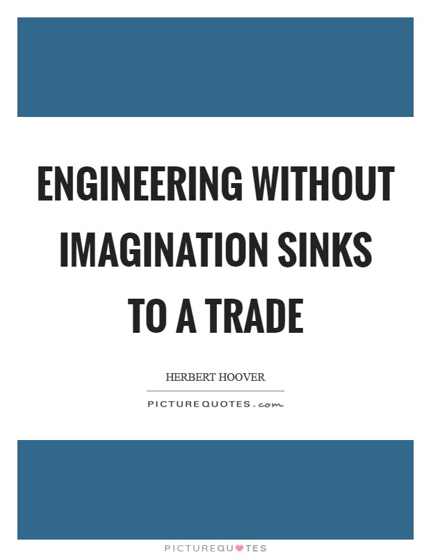 Engineering without imagination sinks to a trade Picture Quote #1