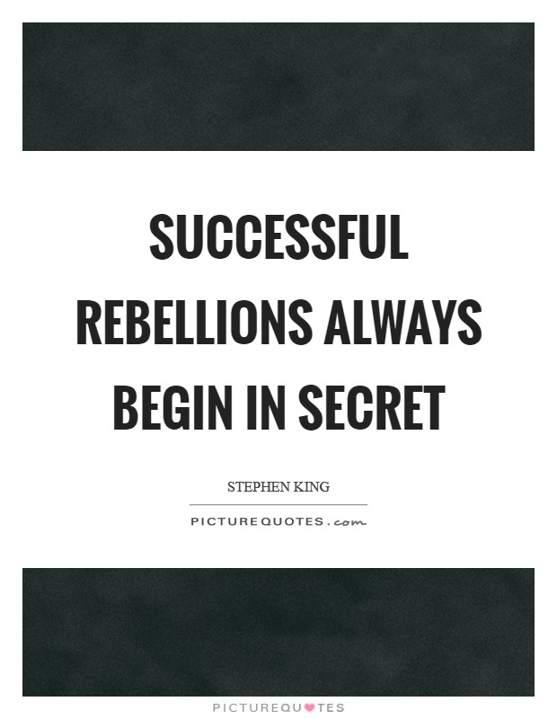Successful rebellions always begin in secret Picture Quote #1