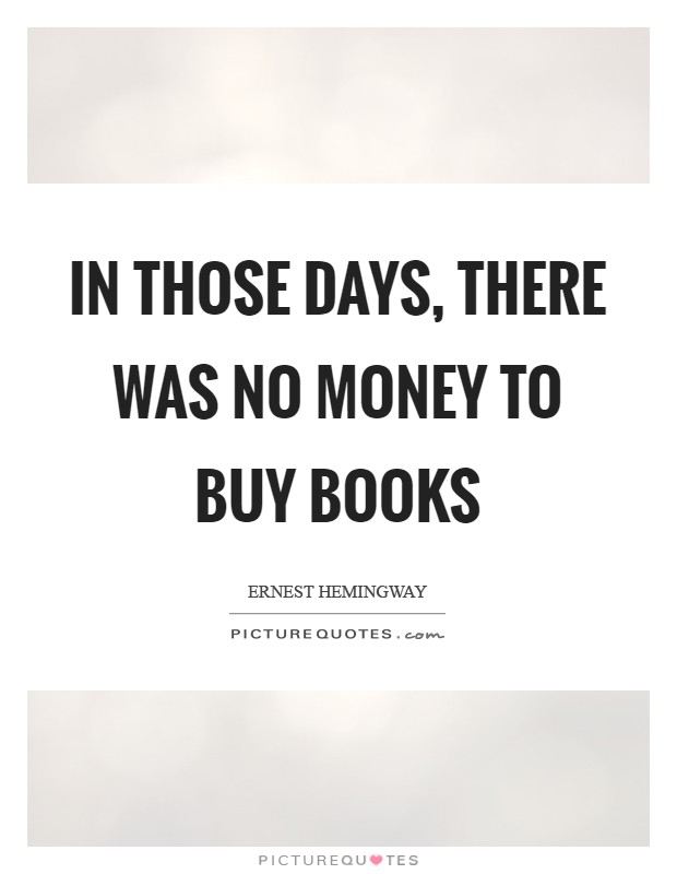 In those days, there was no money to buy books Picture Quote #1