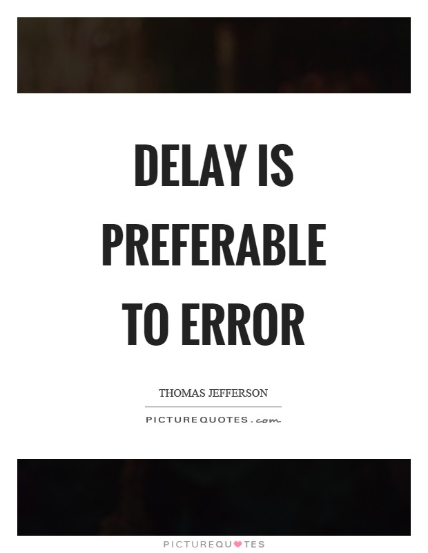 Delay is preferable to error Picture Quote #1