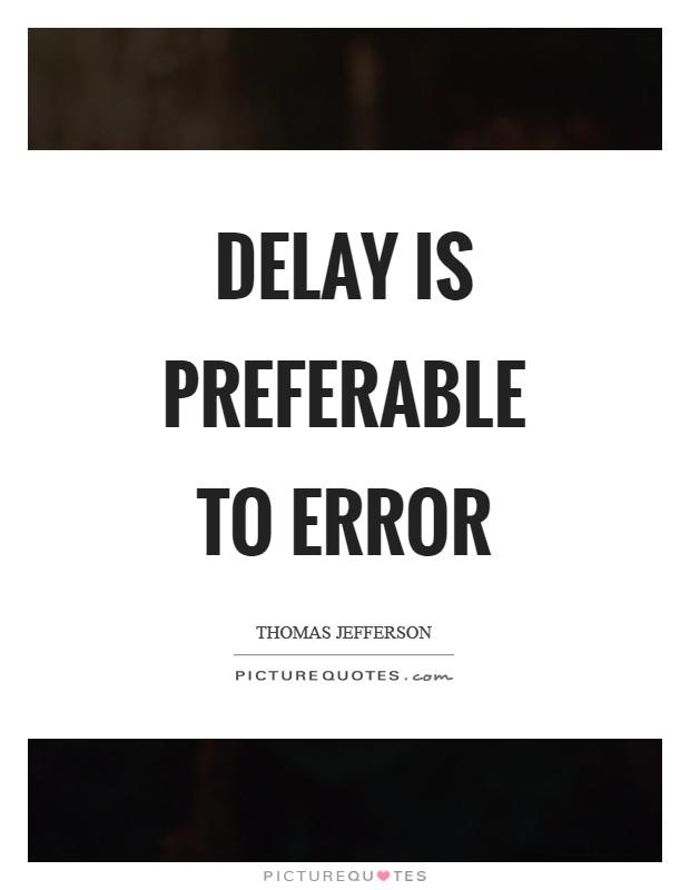 Delay is preferable to error Picture Quote #1
