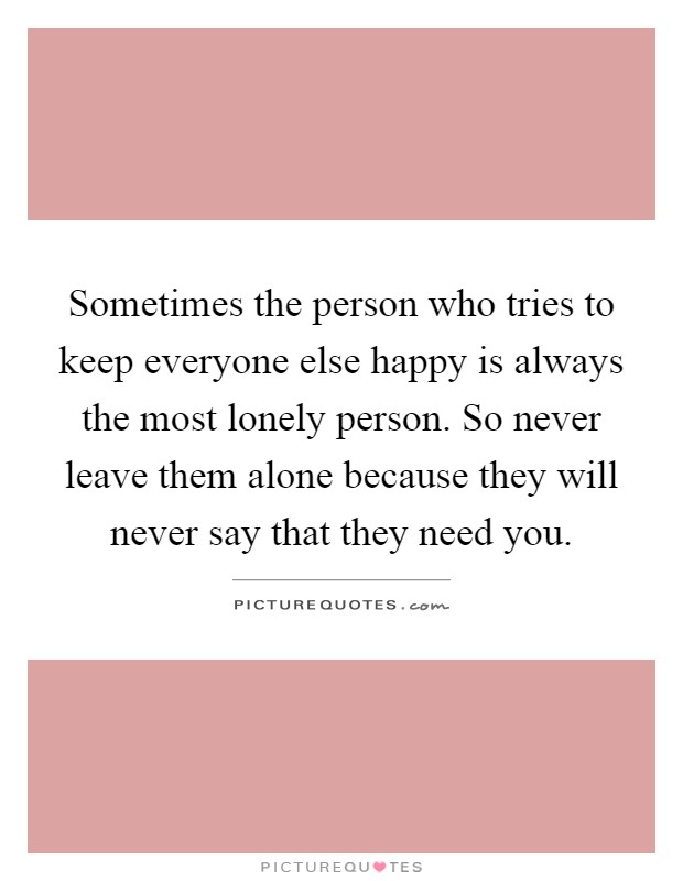Sometimes the person who tries to keep everyone else happy is ...
