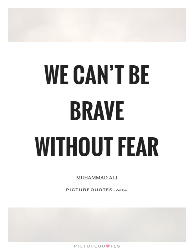 We can't be brave without fear Picture Quote #1