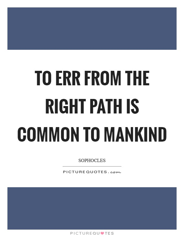 To err from the right path is common to mankind Picture Quote #1