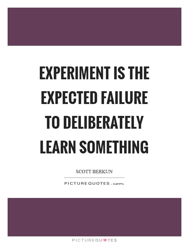 Experiment is the expected failure to deliberately learn something Picture Quote #1