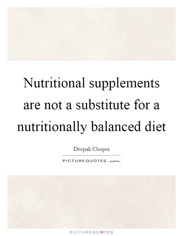 Nutritional supplements are not a substitute for a nutritionally balanced diet Picture Quote #1