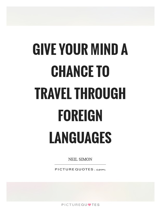 Give your mind a chance to travel through foreign languages Picture Quote #1