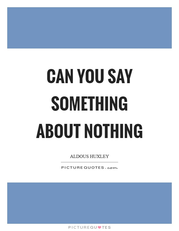 Can you say something about nothing Picture Quote #1