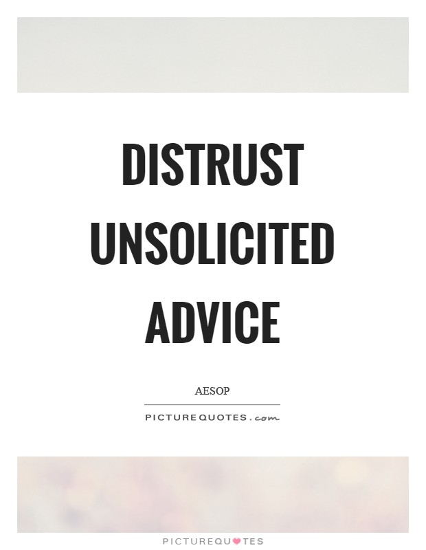 Distrust unsolicited advice Picture Quote #1