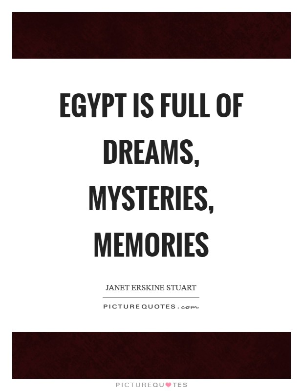 Egypt is full of dreams, mysteries, memories Picture Quote #1