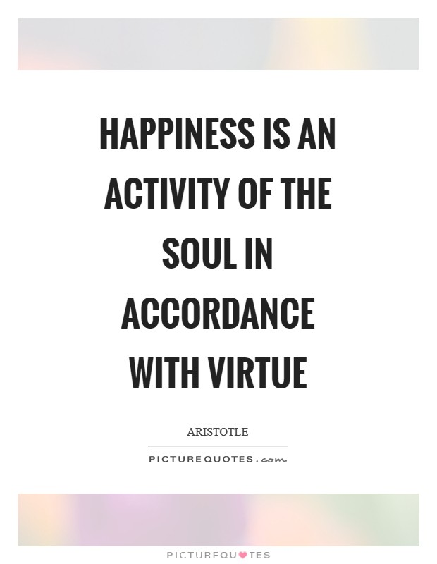 Happiness is an activity of the soul in accordance with virtue Picture Quote #1