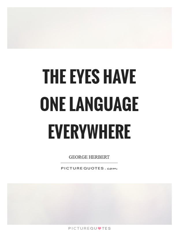 The eyes have one language everywhere Picture Quote #1