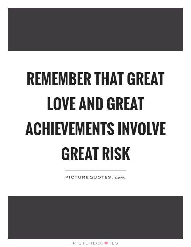 Remember that great love and great achievements involve great risk Picture Quote #1