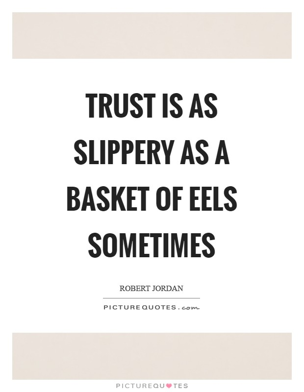 Trust is as slippery as a basket of eels sometimes Picture Quote #1