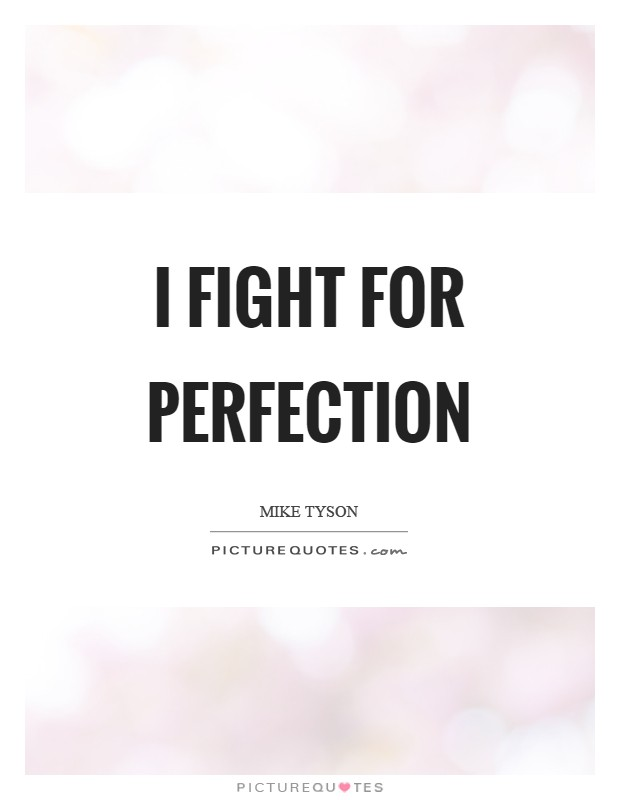 I fight for perfection Picture Quote #1