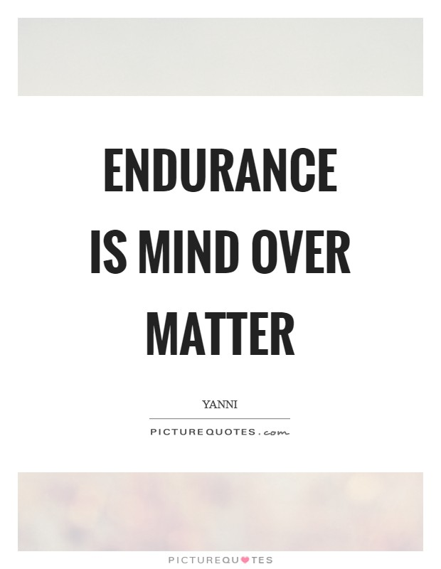 Endurance is mind over matter Picture Quote #1