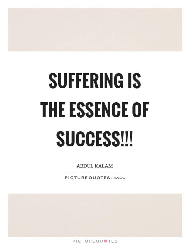 Suffering is the essence of success!!! Picture Quote #1