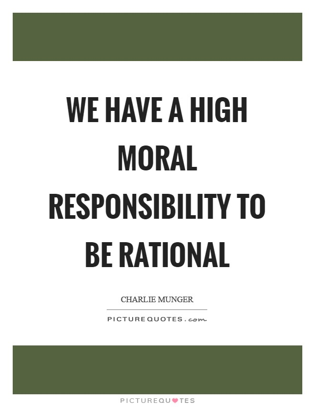 We have a high moral responsibility to be rational Picture Quote #1