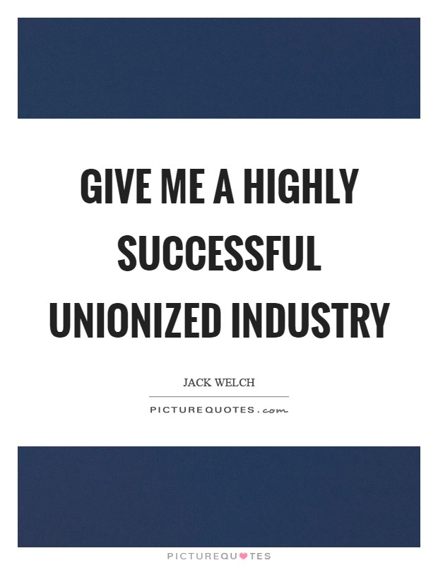 Give me a highly successful unionized industry Picture Quote #1
