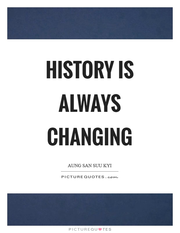 History is always changing Picture Quote #1