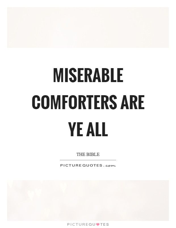 Miserable comforters are ye all Picture Quote #1