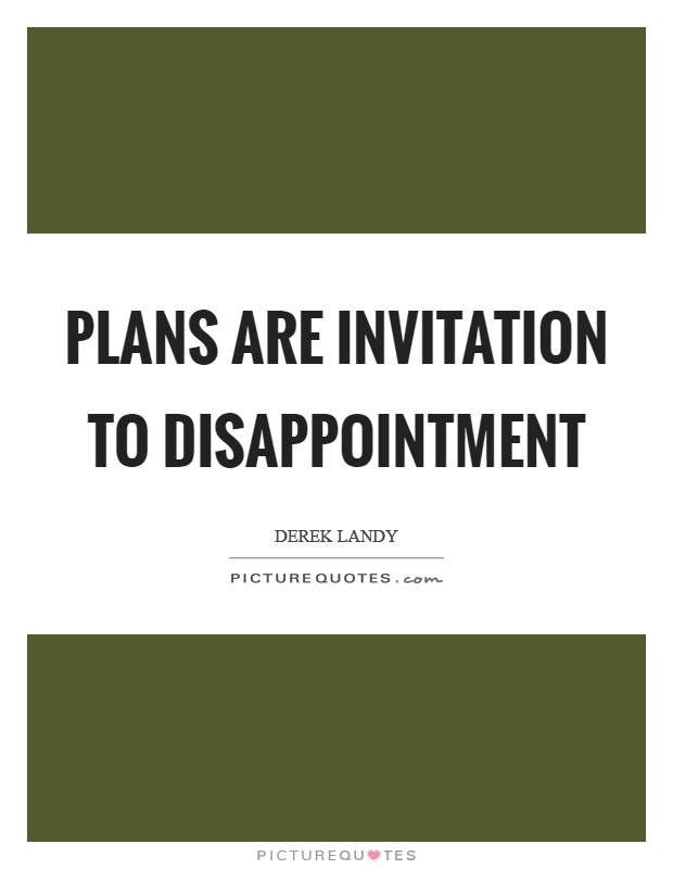 Plans are invitation to disappointment Picture Quote #1