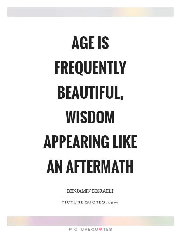 Age is frequently beautiful, wisdom appearing like an aftermath Picture Quote #1