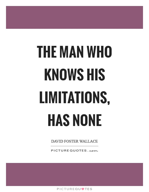 The man who knows his limitations, has none Picture Quote #1